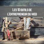 Les 10 outils indispensables de l'entrepreneur du web